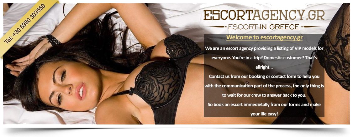 Welcome to escortagency.gr. We are an escort agency providing a listing of VIP models for everyone. You're in a trip? Domestic customer? That's allright... Contact us from our booking or contact form to help you with the communication part of the process, the only thing is to wait for our crew to answer back to you. So book an escort immedietally from our forms and make your life easy!